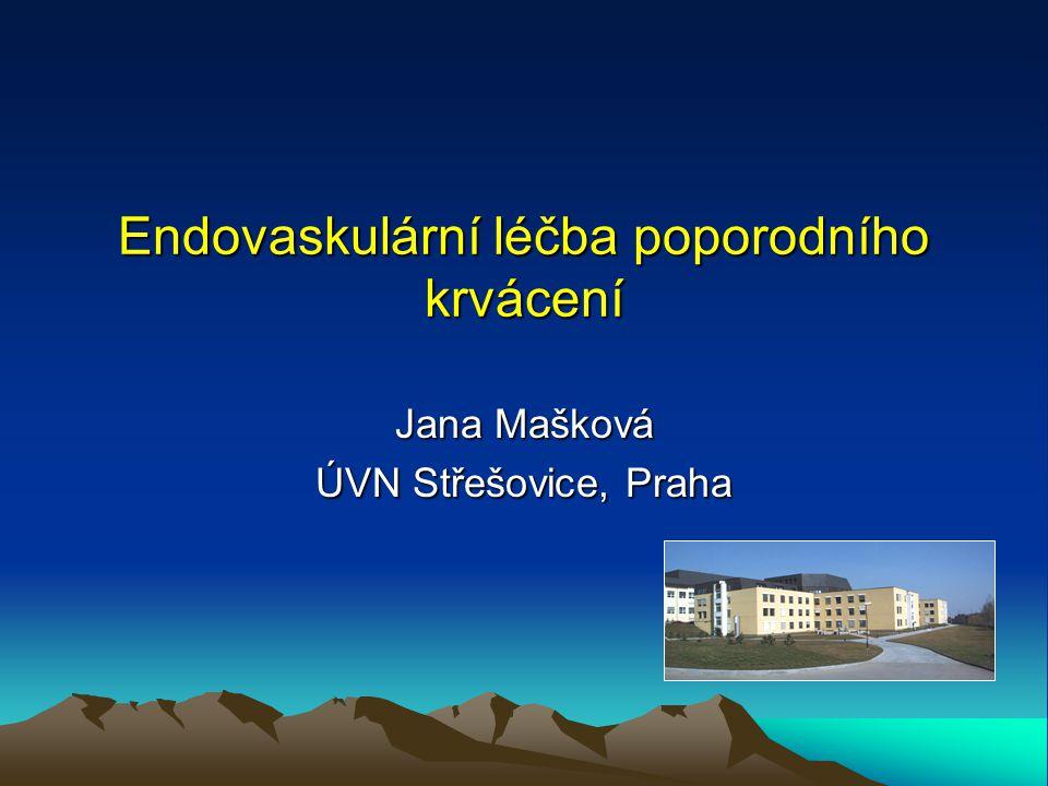 Endovaskulární léčba poporodního krvácení Jana Mašková ÚVN Střešovice, Praha