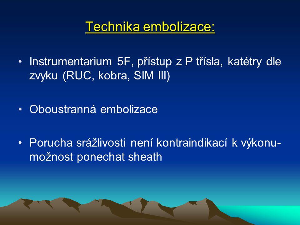 Technika embolizace: Instrumentarium 5F, přístup z P třísla, katétry dle zvyku (RUC, kobra, SIM III) Oboustranná embolizace Porucha srážlivosti není kontraindikací k výkonu- možnost ponechat sheath