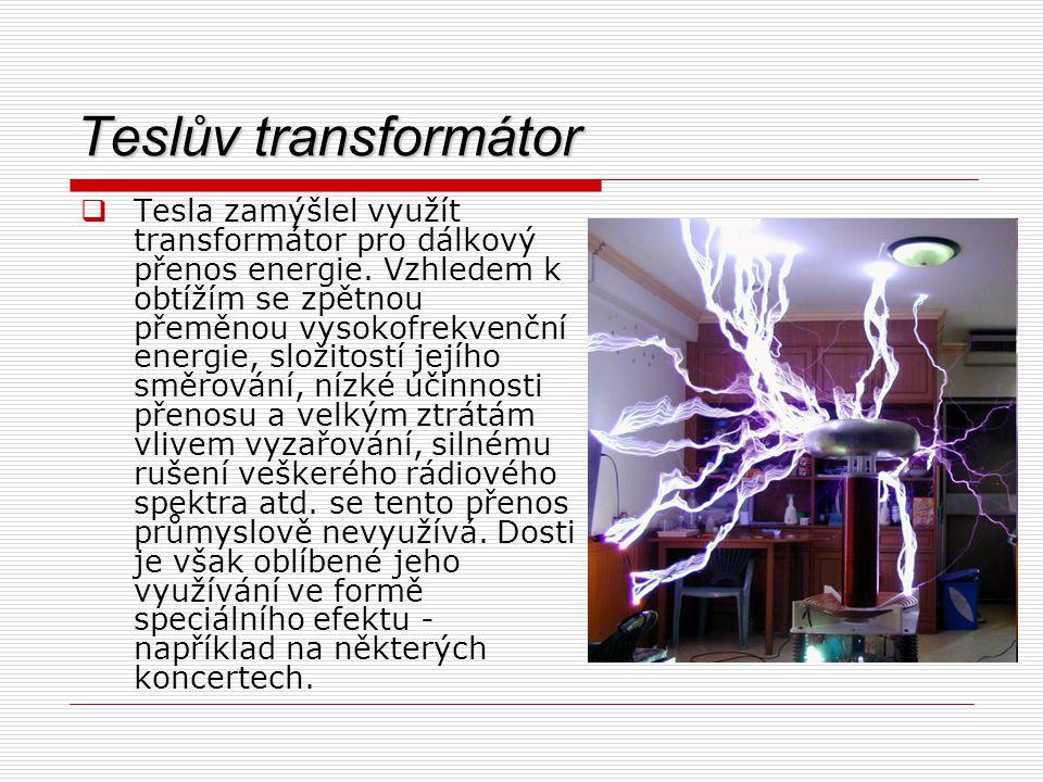 Teslův transformátor  Tesla zamýšlel využít transformátor pro dálkový přenos energie. Vzhledem k obtížím se zpětnou přeměnou vysokofrekvenční energie