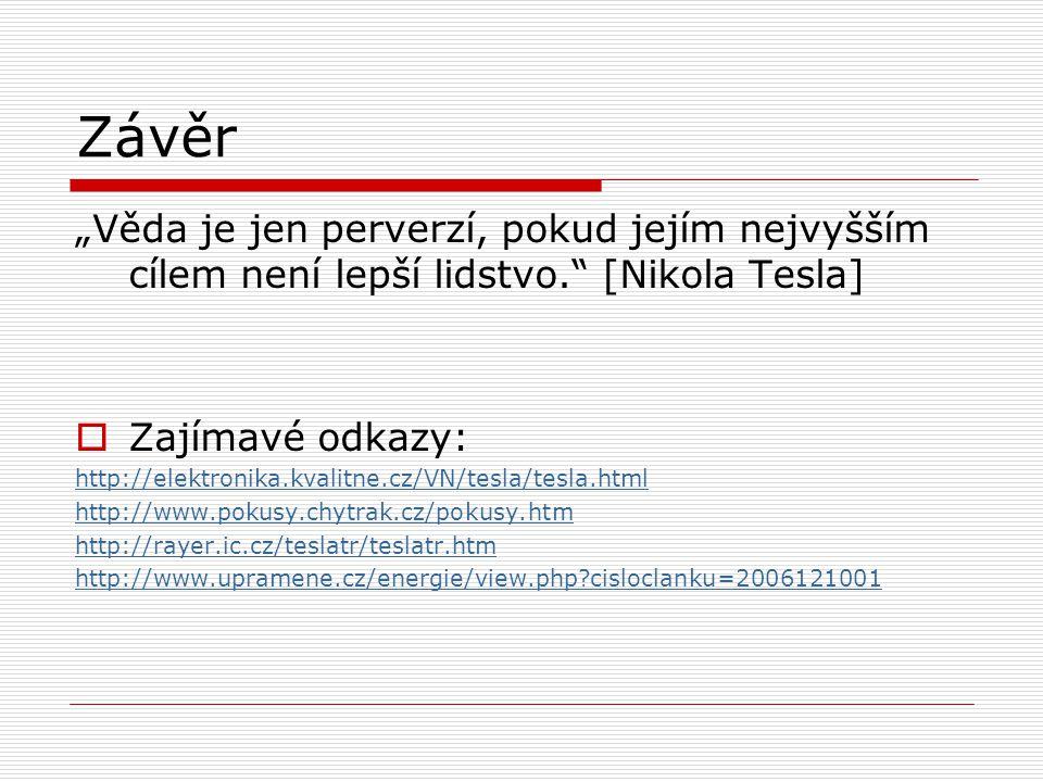 """Závěr """"Věda je jen perverzí, pokud jejím nejvyšším cílem není lepší lidstvo."""" [Nikola Tesla]  Zajímavé odkazy: http://elektronika.kvalitne.cz/VN/tesl"""