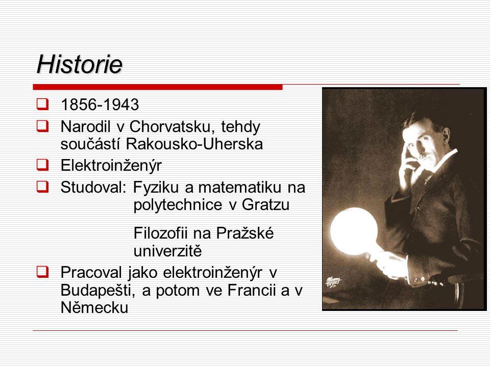 Historie  1856-1943  Narodil v Chorvatsku, tehdy součástí Rakousko-Uherska  Elektroinženýr  Studoval: Fyziku a matematiku na polytechnice v Gratzu