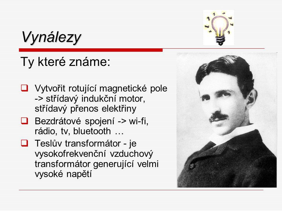 Vynálezy Ty které známe:  Vytvořit rotující magnetické pole -> střídavý indukční motor, střídavý přenos elektřiny  Bezdrátové spojení -> wi-fi, rádi