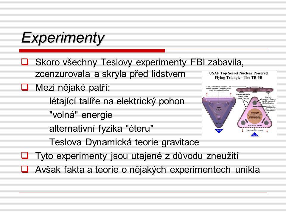 Experimenty  Skoro všechny Teslovy experimenty FBI zabavila, zcenzurovala a skryla před lidstvem  Mezi nějaké patří: létající talíře na elektrický p