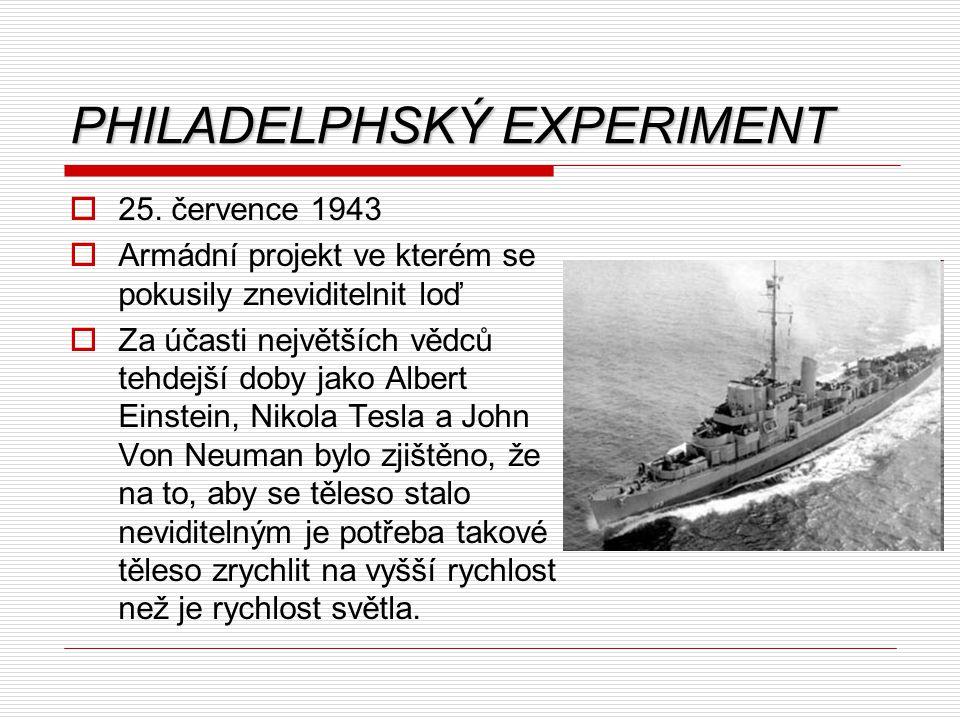 PHILADELPHSKÝ EXPERIMENT  25. července 1943  Armádní projekt ve kterém se pokusily zneviditelnit loď  Za účasti největších vědců tehdejší doby jako