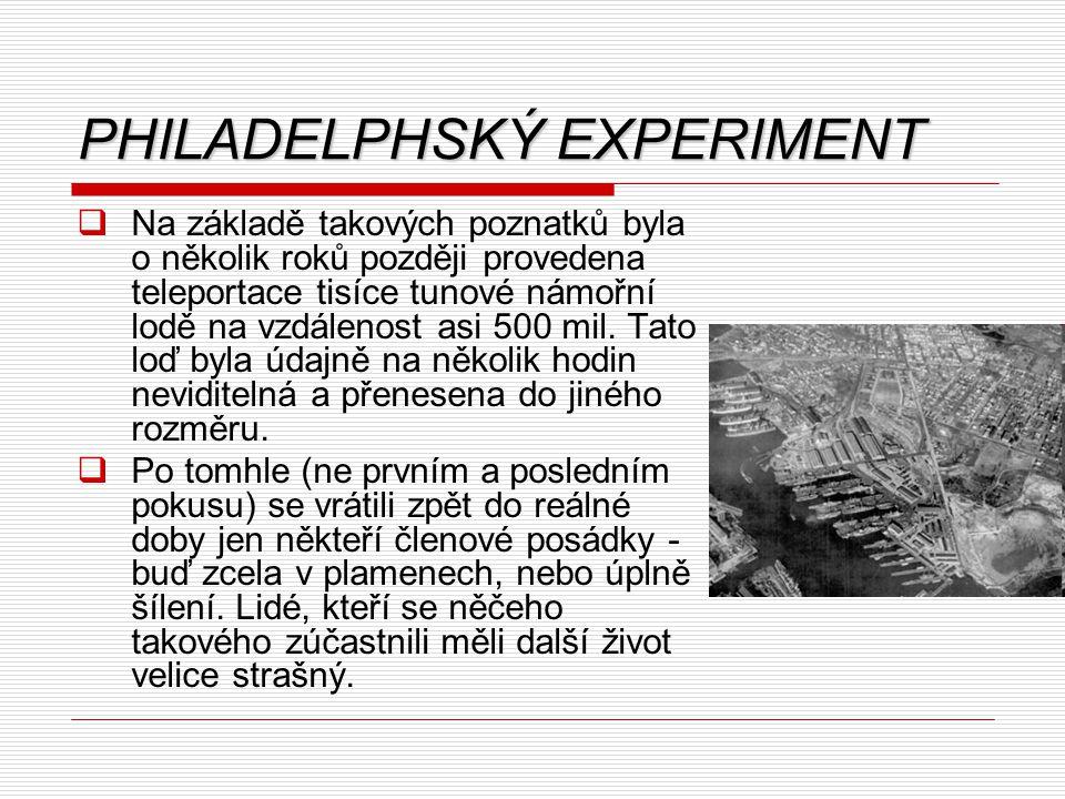 PHILADELPHSKÝ EXPERIMENT  Na základě takových poznatků byla o několik roků později provedena teleportace tisíce tunové námořní lodě na vzdálenost asi