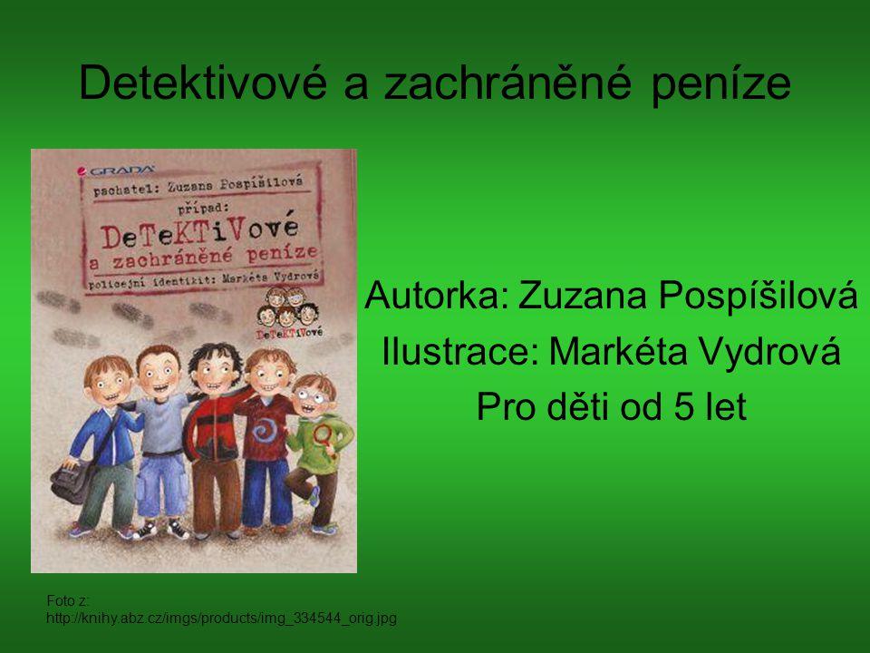 Detektivové a zachráněné peníze Autorka: Zuzana Pospíšilová Ilustrace: Markéta Vydrová Pro děti od 5 let Foto z: http://knihy.abz.cz/imgs/products/img