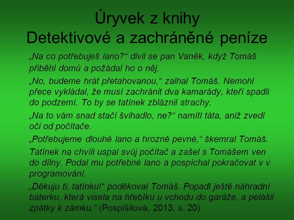 """Úryvek z knihy Detektivové a zachráněné peníze """"Na co potřebuješ lano?"""" divil se pan Vaněk, když Tomáš přiběhl domů a požádal ho o něj. """"No, budeme hr"""