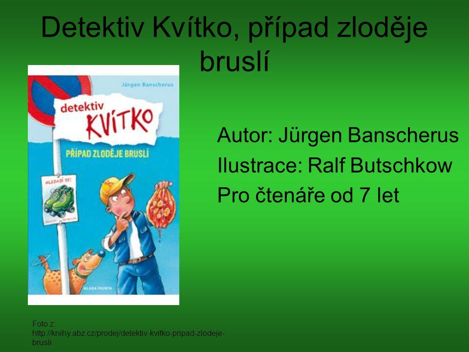 Detektiv Kvítko, případ zloděje bruslí Autor: Jürgen Banscherus Ilustrace: Ralf Butschkow Pro čtenáře od 7 let Foto z: http://knihy.abz.cz/prodej/dete