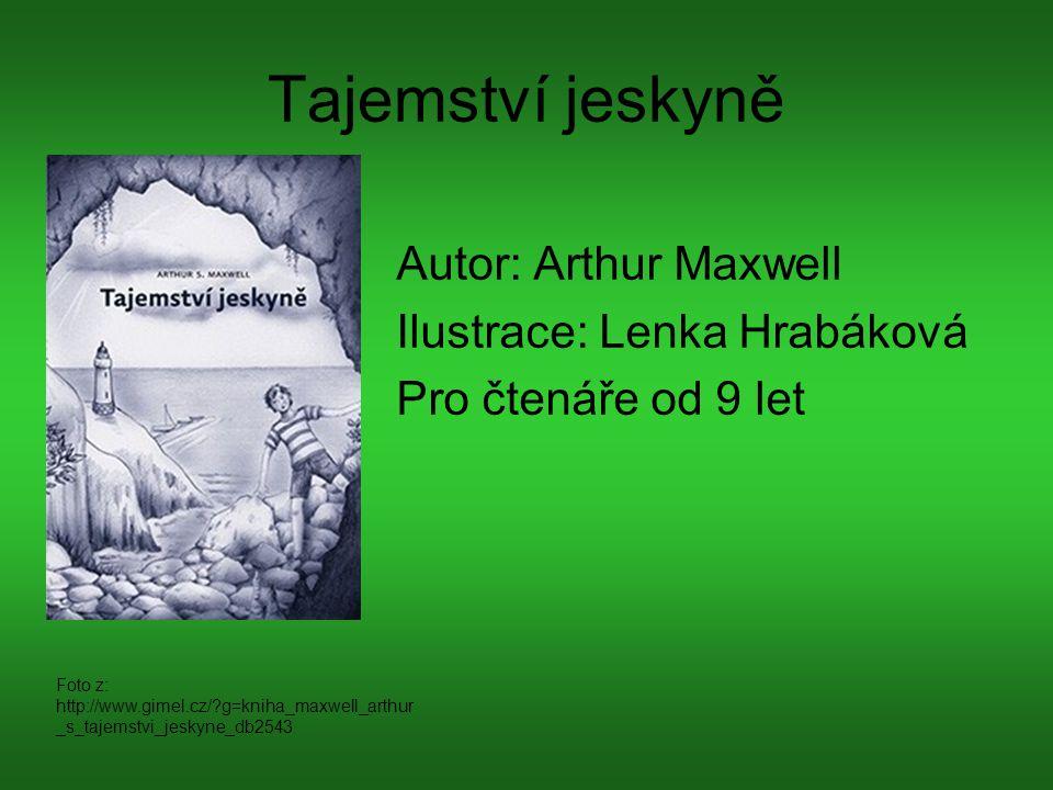Tajemství jeskyně Autor: Arthur Maxwell Ilustrace: Lenka Hrabáková Pro čtenáře od 9 let Foto z: http://www.gimel.cz/?g=kniha_maxwell_arthur _s_tajemst