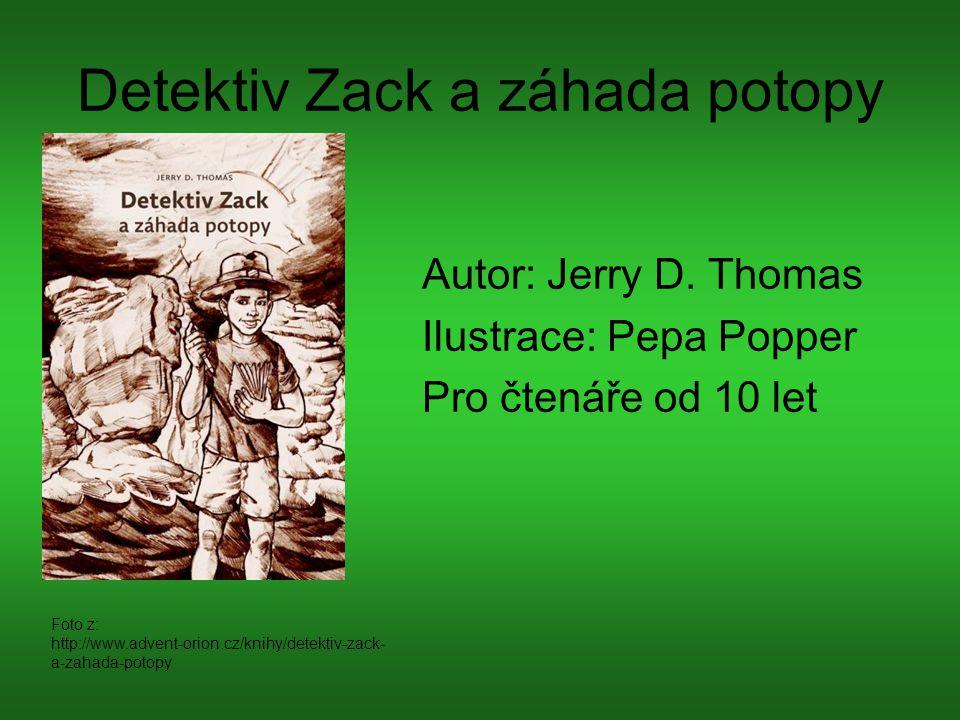 Detektiv Zack a záhada potopy Autor: Jerry D. Thomas Ilustrace: Pepa Popper Pro čtenáře od 10 let Foto z: http://www.advent-orion.cz/knihy/detektiv-za