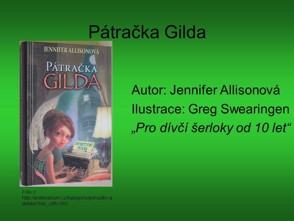"""Pátračka Gilda Autor: Jennifer Allisonová Ilustrace: Greg Swearingen """"Pro dívčí šerloky od 10 let"""" Foto z: http://antikvarium.cz/kategorie/pohadky-a-"""