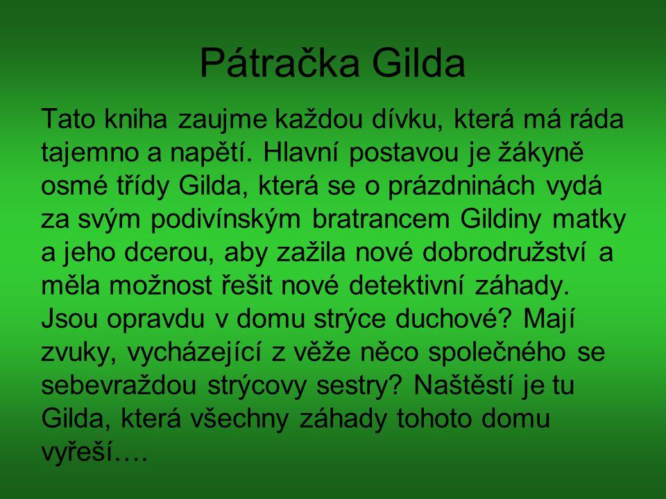 Pátračka Gilda Tato kniha zaujme každou dívku, která má ráda tajemno a napětí. Hlavní postavou je žákyně osmé třídy Gilda, která se o prázdninách vydá