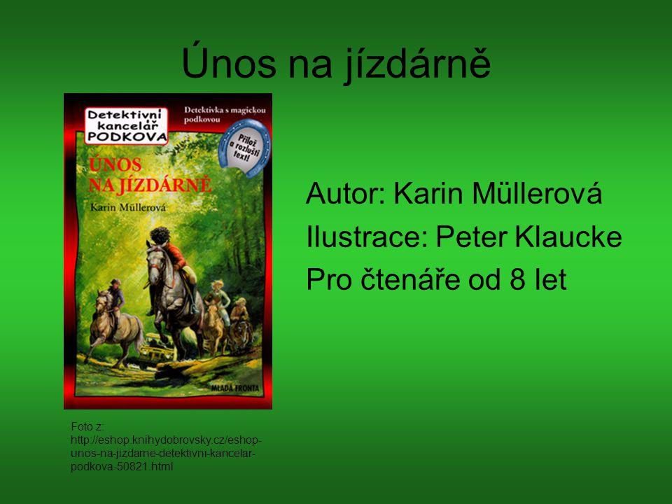 Únos na jízdárně Autor: Karin Müllerová Ilustrace: Peter Klaucke Pro čtenáře od 8 let Foto z: http://eshop.knihydobrovsky.cz/eshop- unos-na-jizdarne-d