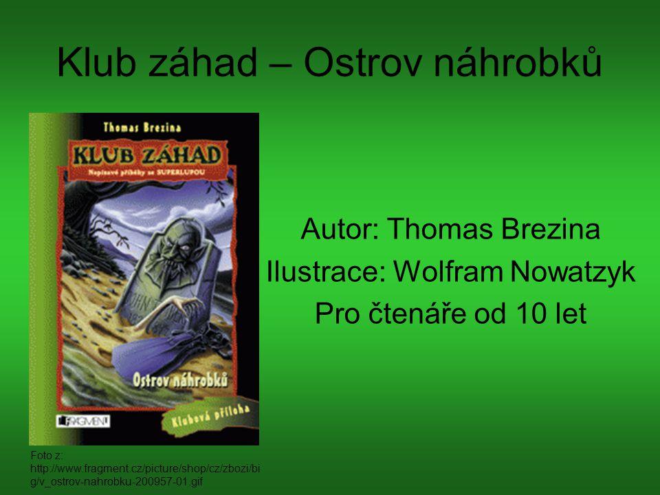 Klub záhad – Ostrov náhrobků Hlavní postavy této knihy jsou Jupiter Katz, jeho sestřenice Vicky Schneiderová a bratranec Nick Schneider.