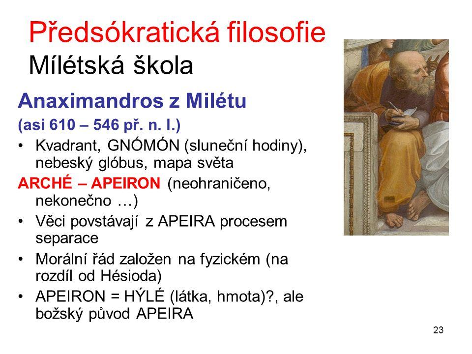 23 Předsókratická filosofie Mílétská škola Anaximandros z Milétu (asi 610 – 546 př.