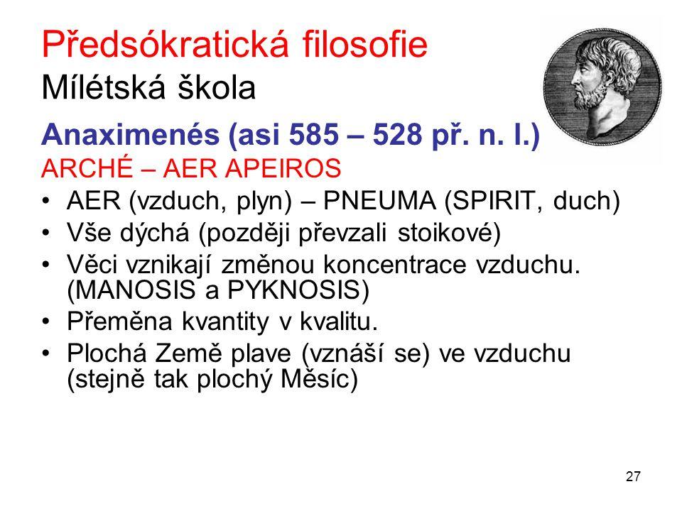 27 Předsókratická filosofie Mílétská škola Anaximenés (asi 585 – 528 př.