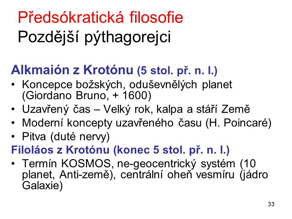 33 Předsókratická filosofie Pozdější pýthagorejci Alkmaión z Krotónu (5 stol.