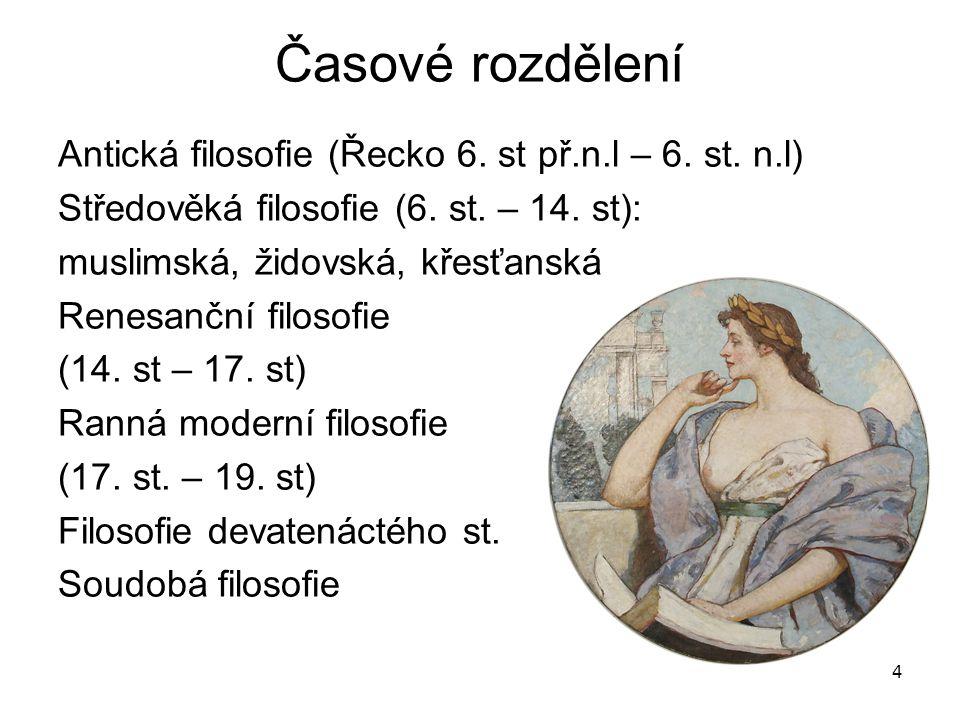 4 Časové rozdělení Antická filosofie (Řecko 6.st př.n.l – 6.