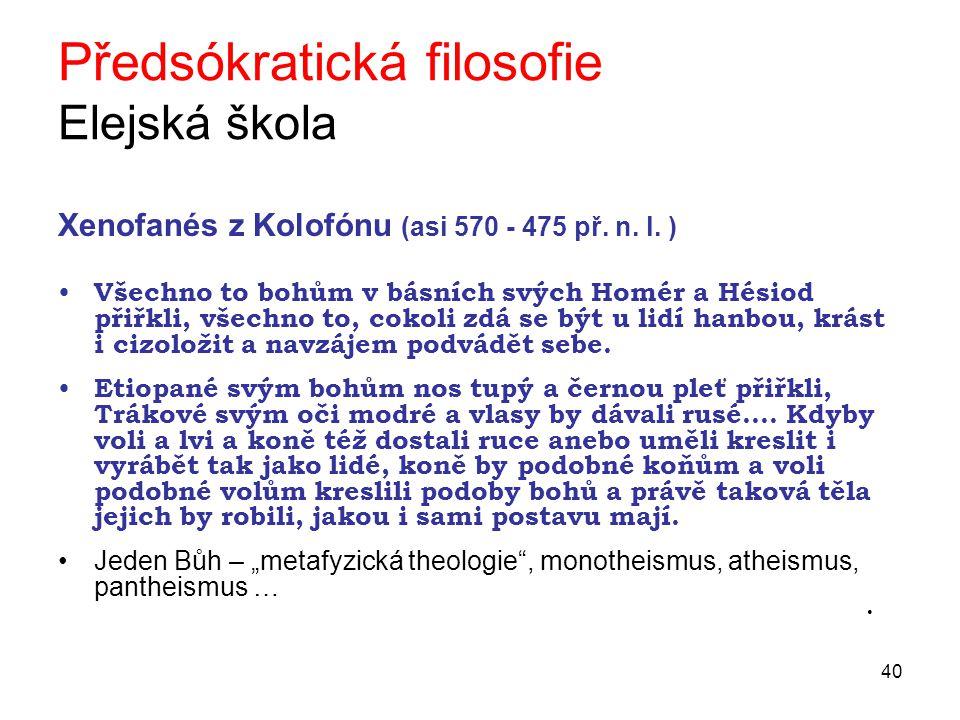 40 Předsókratická filosofie Elejská škola Xenofanés z Kolofónu (asi 570 - 475 př.