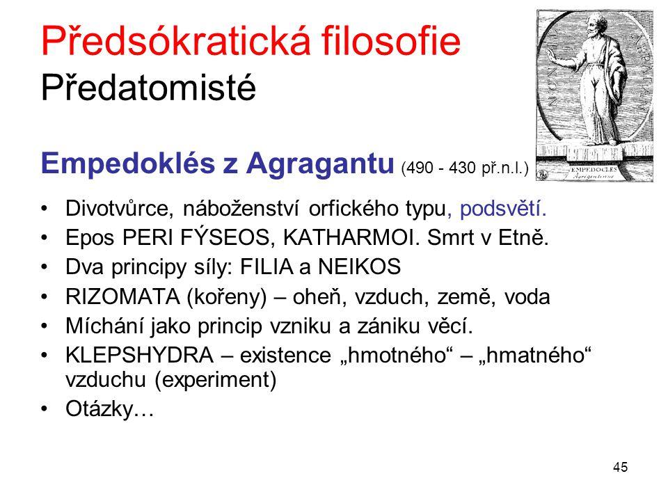 45 Předsókratická filosofie Předatomisté Empedoklés z Agragantu (490 - 430 př.n.l.) Divotvůrce, náboženství orfického typu, podsvětí.