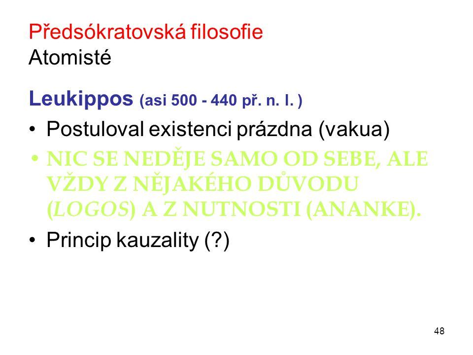 48 Předsókratovská filosofie Atomisté Leukippos (asi 500 - 440 př.