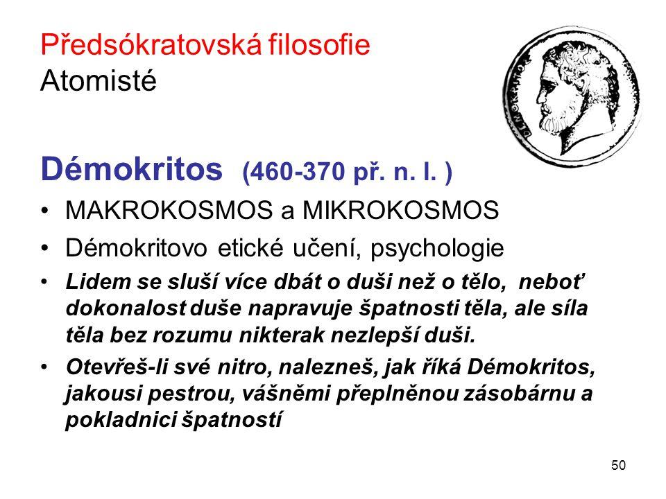 50 Předsókratovská filosofie Atomisté Démokritos (460-370 př.
