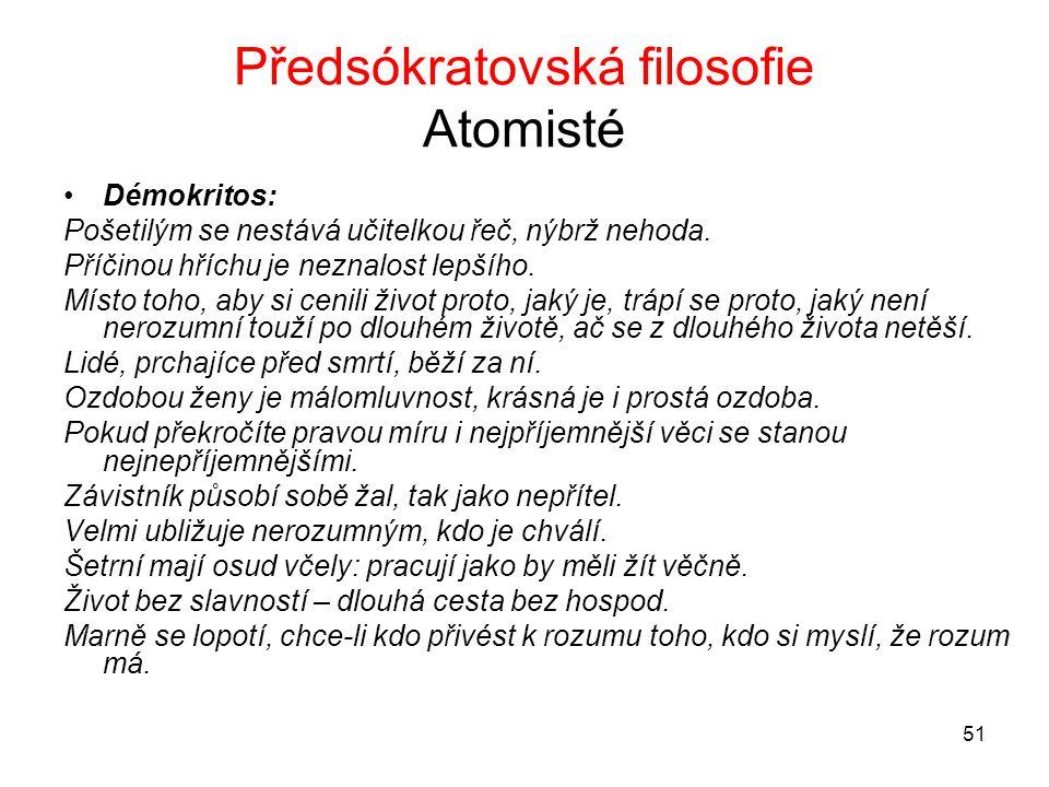51 Předsókratovská filosofie Atomisté Démokritos: Pošetilým se nestává učitelkou řeč, nýbrž nehoda.