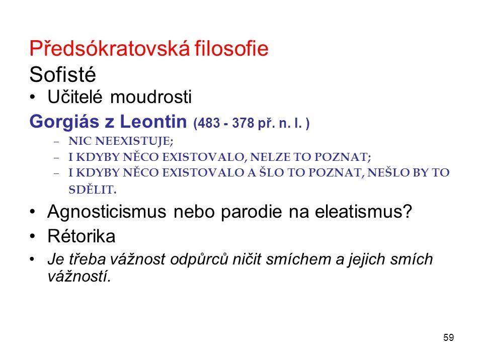 59 Předsókratovská filosofie Sofisté Učitelé moudrosti Gorgiás z Leontin (483 - 378 př.