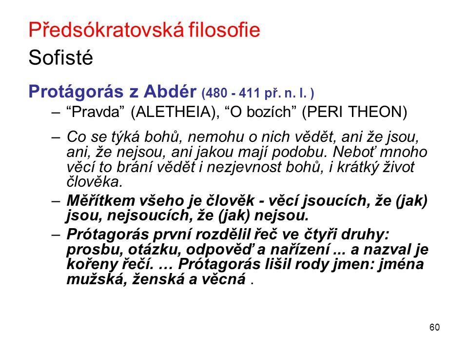 60 Předsókratovská filosofie Sofisté Protágorás z Abdér (480 - 411 př.