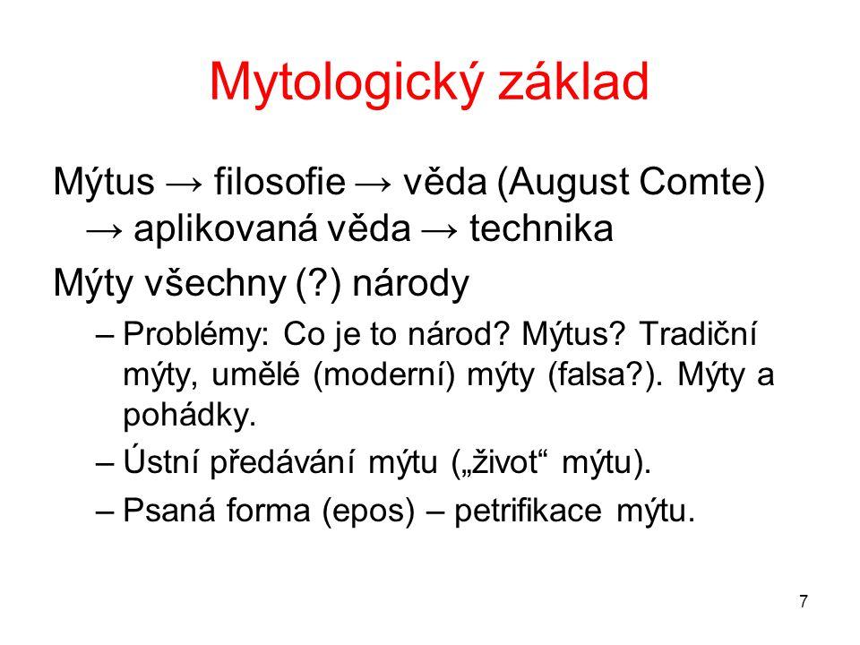 7 Mytologický základ Mýtus → filosofie → věda (August Comte) → aplikovaná věda → technika Mýty všechny (?) národy –Problémy: Co je to národ.