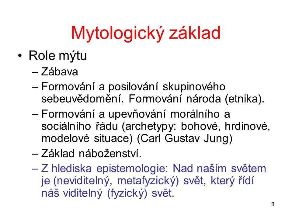8 Mytologický základ Role mýtu –Zábava –Formování a posilování skupinového sebeuvědomění.