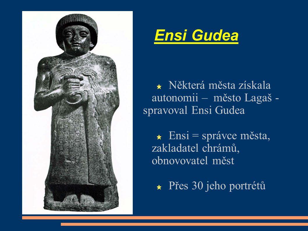 Ensi Gudea Některá města získala autonomii – město Lagaš - spravoval Ensi Gudea Ensi = správce města, zakladatel chrámů, obnovovatel měst Přes 30 jeho portrétů
