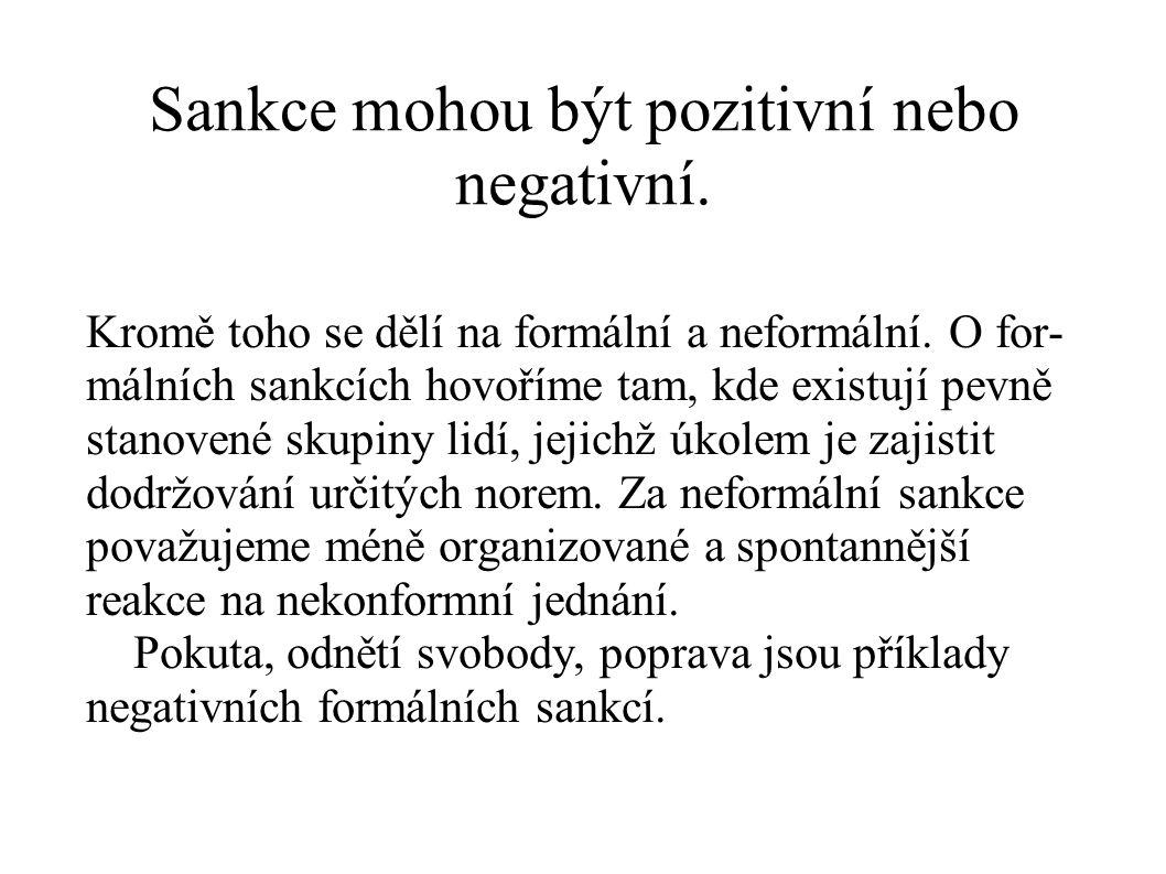 Sankce mohou být pozitivní nebo negativní. Kromě toho se dělí na formální a neformální. O for- málních sankcích hovoříme tam, kde existují pevně stano
