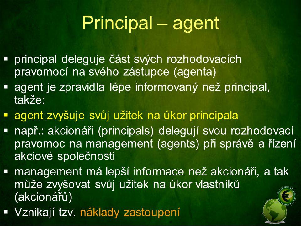 Principal – agent  principal deleguje část svých rozhodovacích pravomocí na svého zástupce (agenta)  agent je zpravidla lépe informovaný než princip