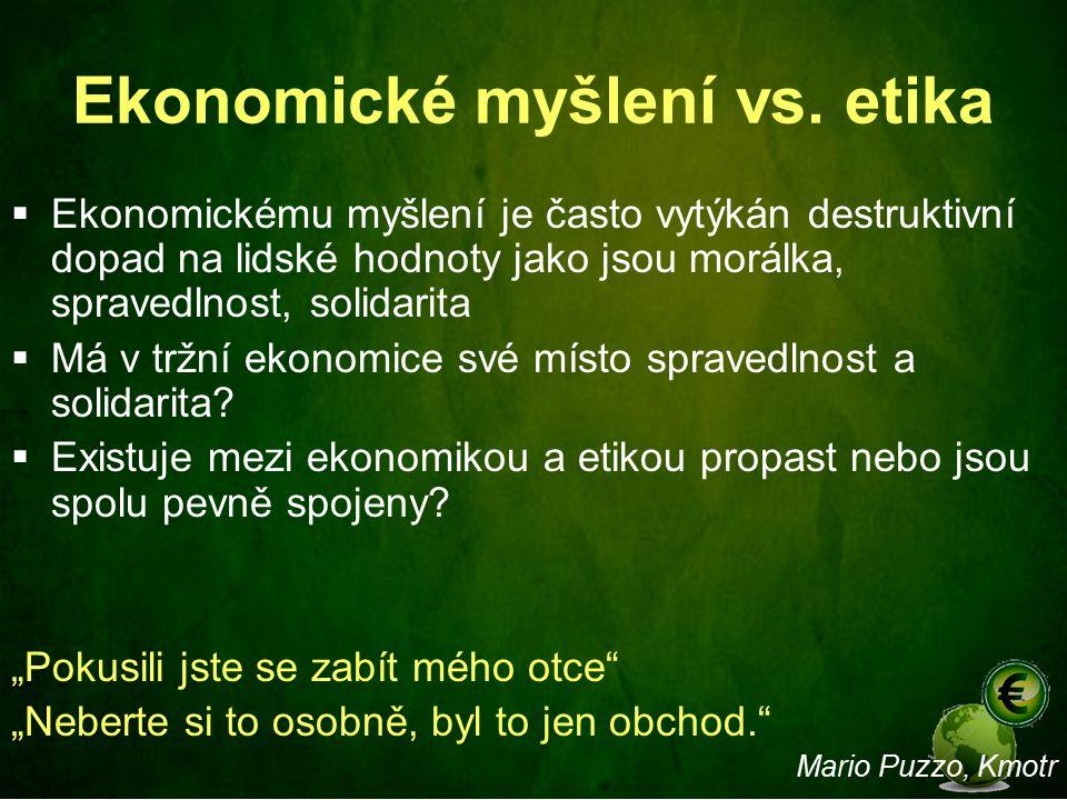 Ekonomické myšlení vs. etika  Ekonomickému myšlení je často vytýkán destruktivní dopad na lidské hodnoty jako jsou morálka, spravedlnost, solidarita