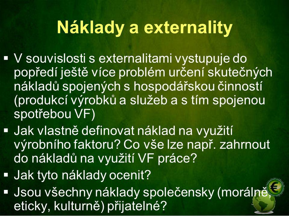 Náklady a externality  V souvislosti s externalitami vystupuje do popředí ještě více problém určení skutečných nákladů spojených s hospodářskou činno