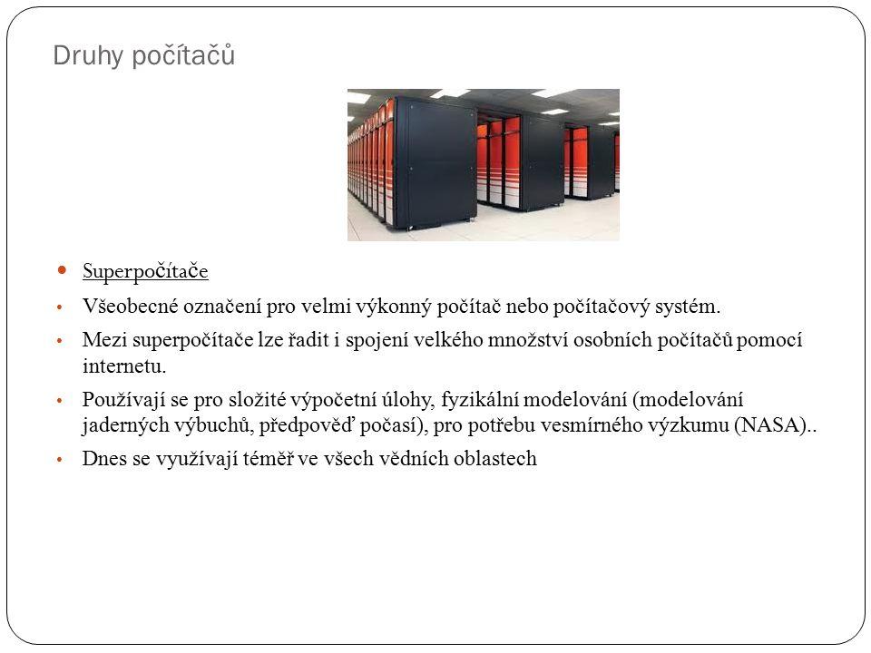 Druhy počítačů Superpo č íta č e Všeobecné označení pro velmi výkonný počítač nebo počítačový systém. Mezi superpočítače lze řadit i spojení velkého m