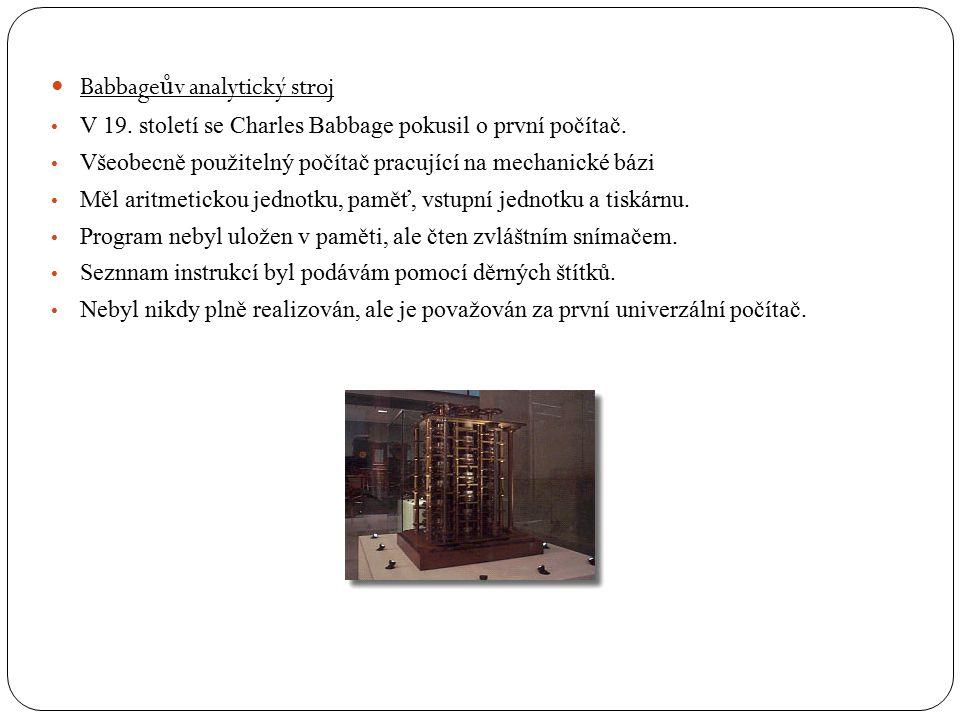 Babbage ů v analytický stroj V 19. století se Charles Babbage pokusil o první počítač. Všeobecně použitelný počítač pracující na mechanické bázi Měl a