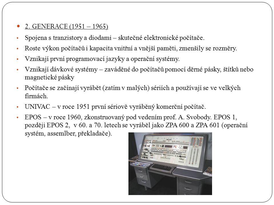 2. GENERACE (1951 – 1965) Spojena s tranzistory a diodami – skutečné elektronické počítače. Roste výkon počítačů i kapacita vnitřní a vnější paměti, z