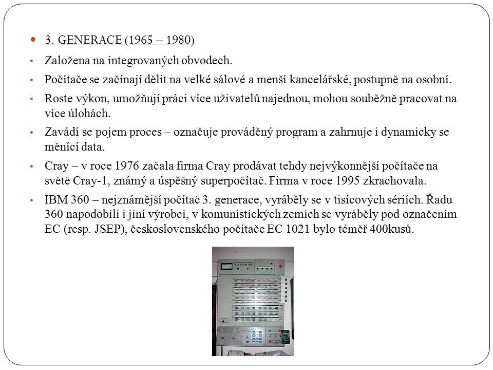 3. GENERACE (1965 – 1980) Založena na integrovaných obvodech. Počítače se začínají dělit na velké sálové a menší kancelářské, postupně na osobní. Rost