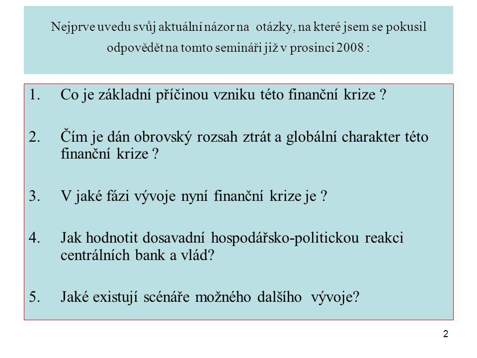 3 Ve druhé části: Jediná nová otázka: Jaké lze čekat od finanční krize (i od hospodářsko - politické reakce na ni) 1.krátkodobé 2.dlouhodobé důsledky pro veřejné finance?