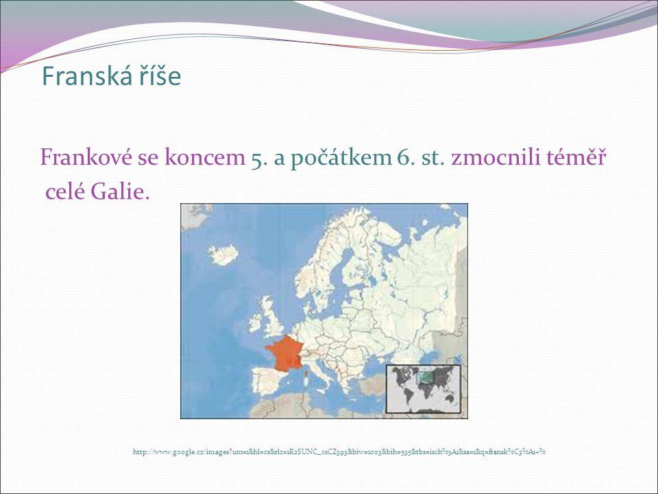 Franská říše Zakladatelem byl Chlodvík. http://www.google.cz/imgres?imgurl=http://upload.wikimedia.org/wikipedia/commons/thumb/5/57/Meister_der_Reiche