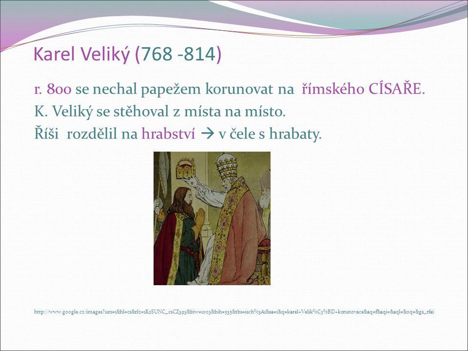 Karel Veliký (768 -814) r.800 se nechal papežem korunovat na římského CÍSAŘE.