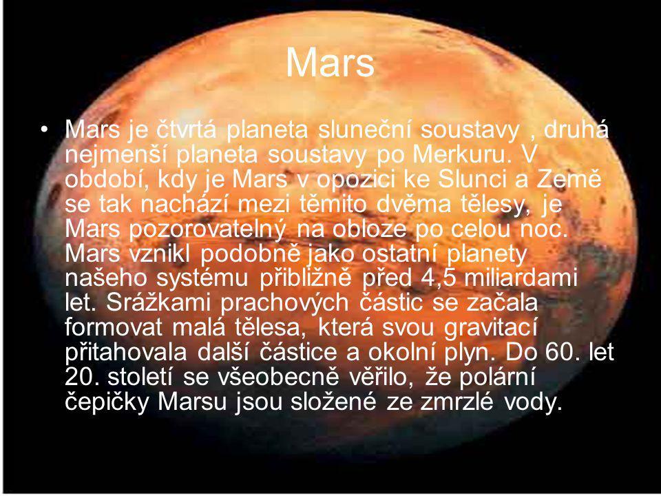 Mars Mars je čtvrtá planeta sluneční soustavy, druhá nejmenší planeta soustavy po Merkuru. V období, kdy je Mars v opozici ke Slunci a Země se tak nac