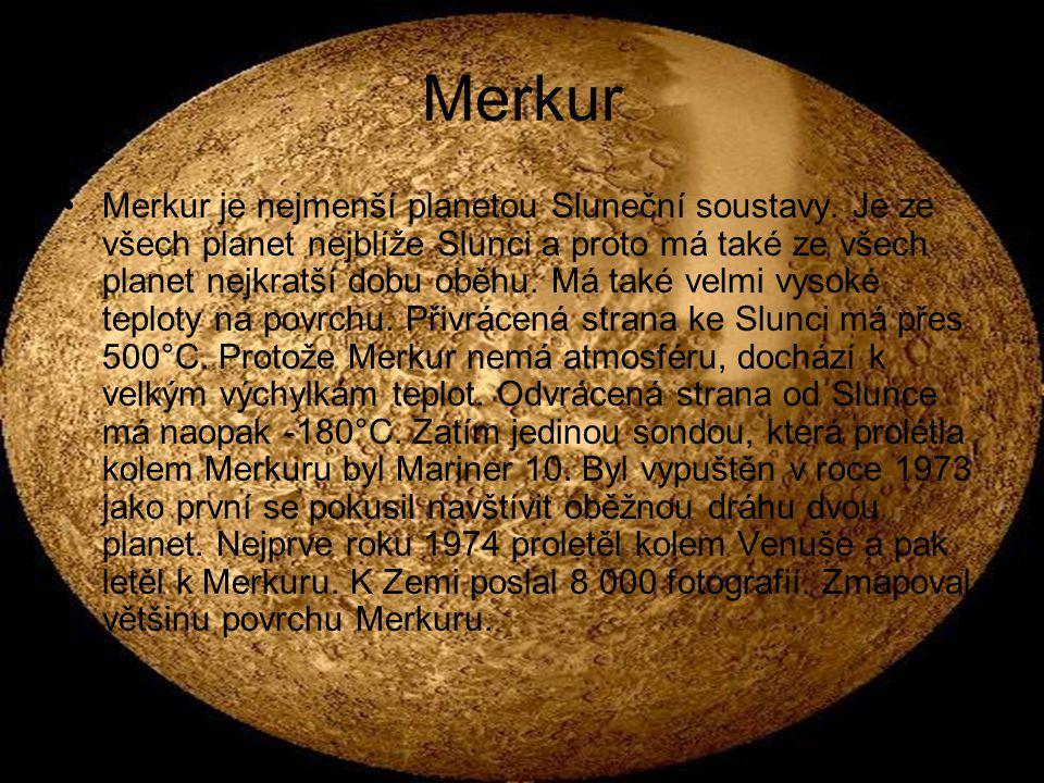 Merkur Merkur je nejmenší planetou Sluneční soustavy. Je ze všech planet nejblíže Slunci a proto má také ze všech planet nejkratší dobu oběhu. Má také