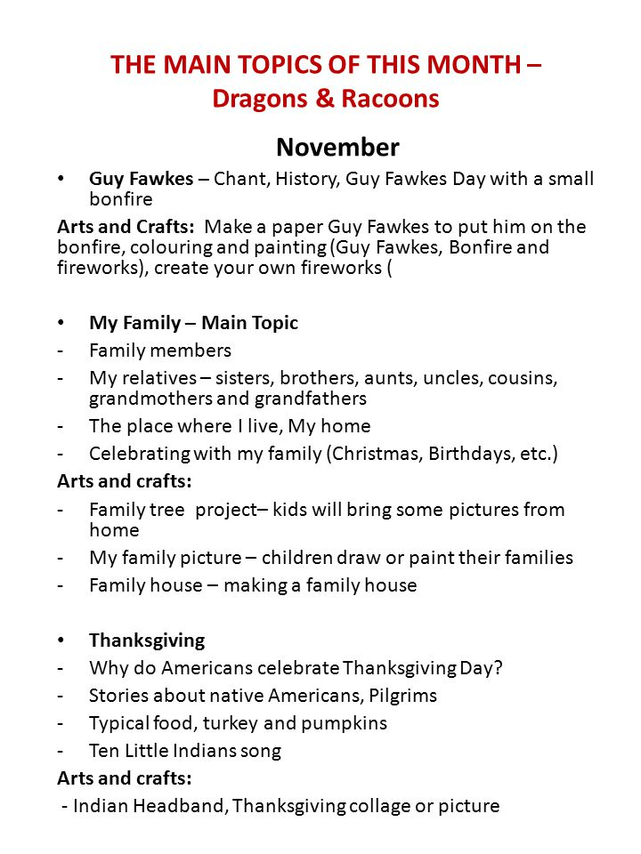 THE MAIN TOPICS OF THIS MONTH – Dragons & Racoons November Guy Fawkes – Chant, History, Guy Fawkes Day with a small bonfire Arts and Crafts: Make a pa