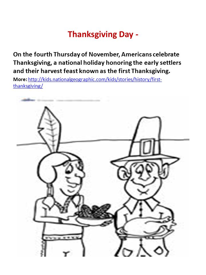 Thanksgiving Day - On the fourth Thursday of November, Americans celebrate Thanksgiving, a national holiday honoring the early settlers and their harv