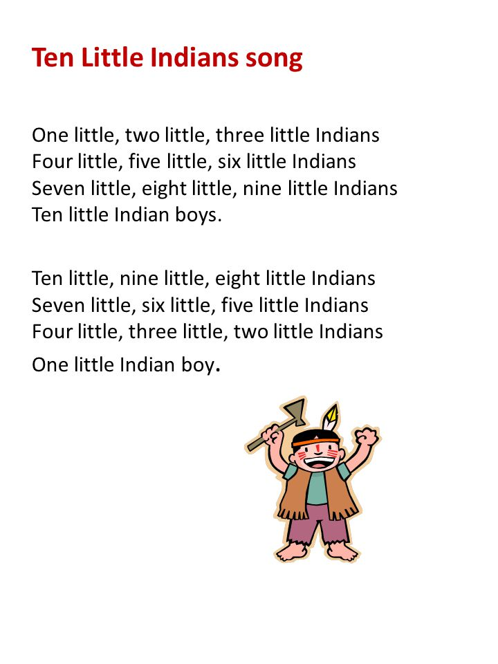 Ten Little Indians song One little, two little, three little Indians Four little, five little, six little Indians Seven little, eight little, nine lit
