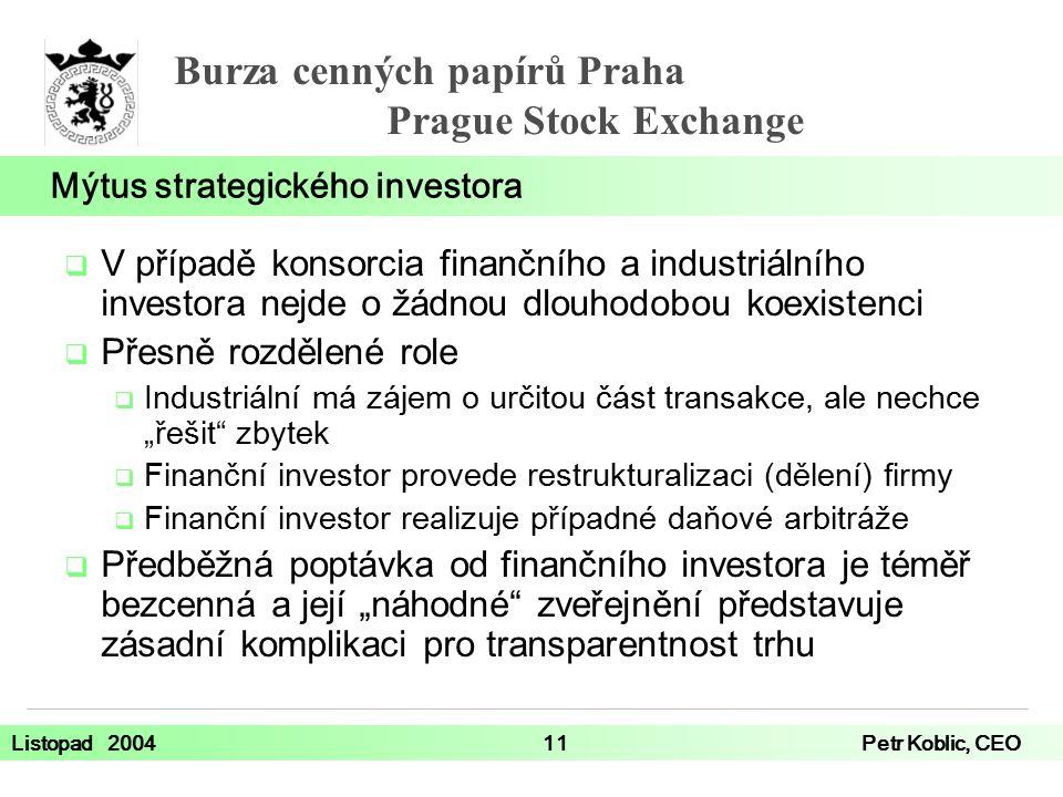 Burza cenných papírů Praha Prague Stock Exchange Listopad 200411Petr Koblic, CEO  V případě konsorcia finančního a industriálního investora nejde o ž