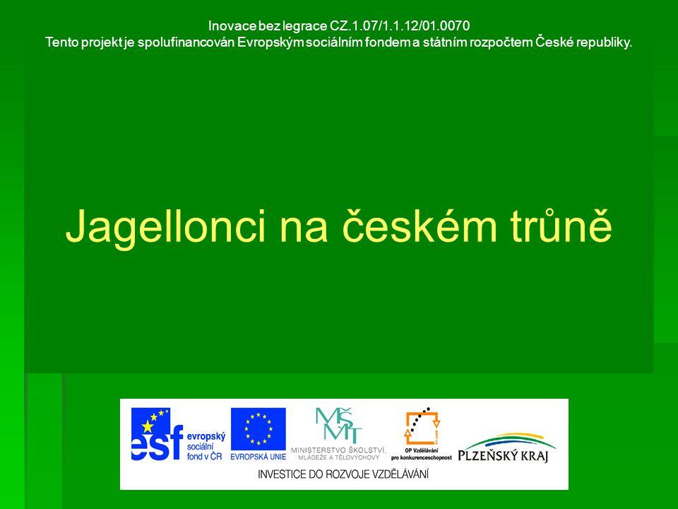 Inovace bez legrace CZ.1.07/1.1.12/01.0070 Tento projekt je spolufinancován Evropským sociálním fondem a státním rozpočtem České republiky. Jagellonci